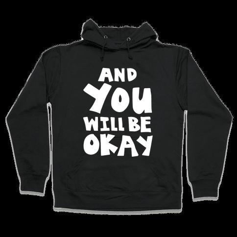 You Will Be Okay Hooded Sweatshirt