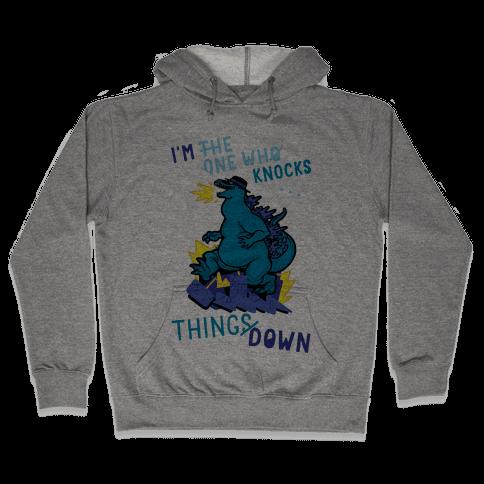 I'm The One Who Knocks Things Down Hooded Sweatshirt