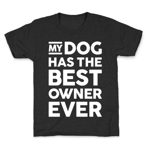 My Dog Has The Best Owner Ever Kids T-Shirt