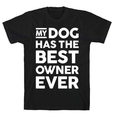 My Dog Has The Best Owner Ever T-Shirt