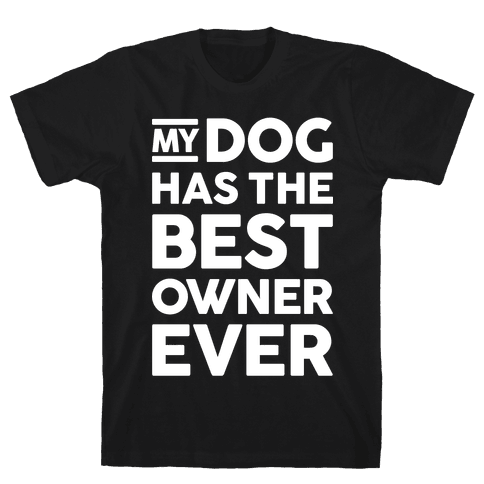My Dog Has The Best Owner Ever Mens T-Shirt