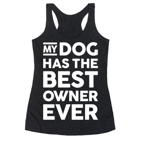 My Dog Has The Best Owner Ever Racerback Tank Top