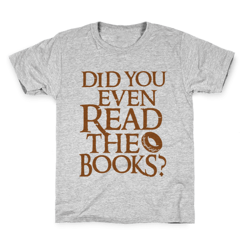 Did You Even Read The Books? Kids T-Shirt