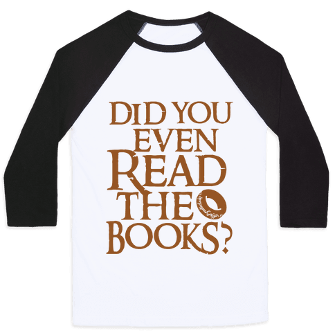 Did You Even Read The Books? Baseball Tee