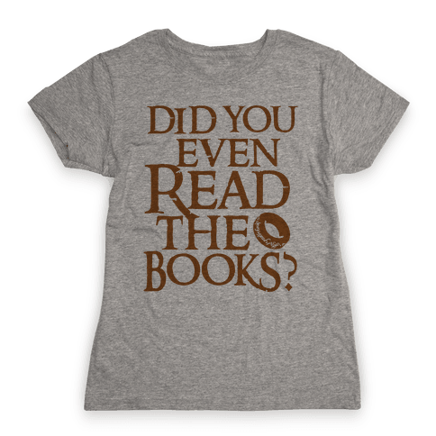 Did You Even Read The Books? Womens T-Shirt