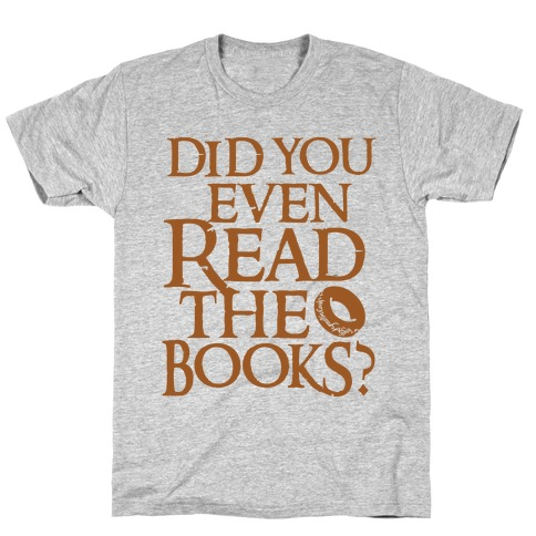 Did You Even Read The Books? T-Shirt
