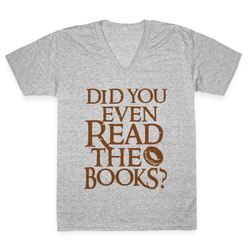 Did You Even Read The Books? V-Neck Tee Shirt