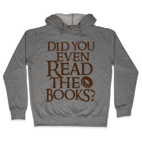 Did You Even Read The Books? Hooded Sweatshirt