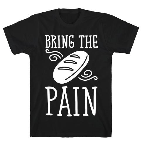 Bring The Pain Mens T-Shirt