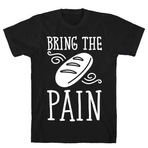 Bring The Pain T-Shirt