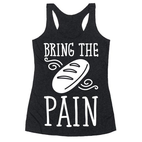 Bring The Pain Racerback Tank Top