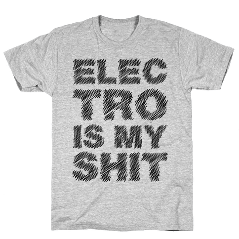 Electro Is My Shit Mens T-Shirt