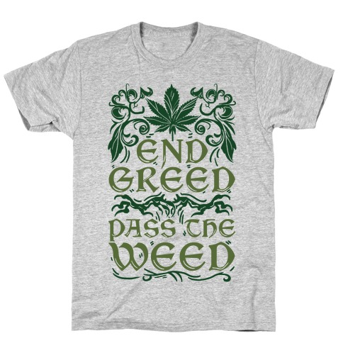 End Greed Pass The Weed T-Shirt