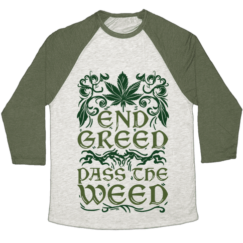 End Greed Pass The Weed Baseball Tee