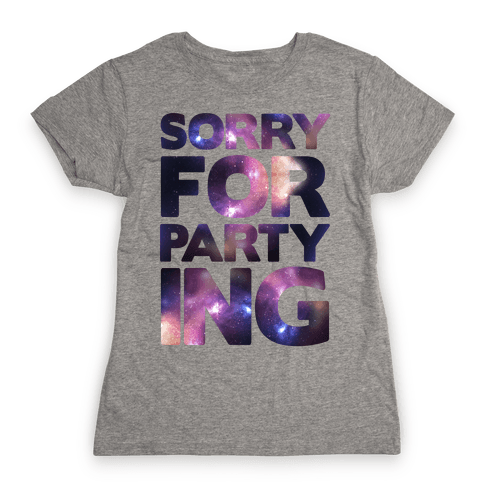 Sorry For Partying Womens T-Shirt