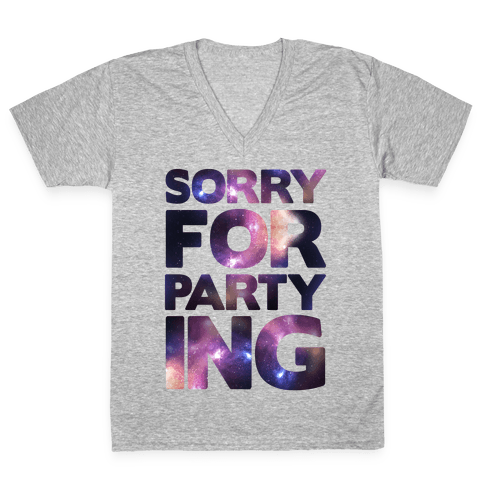 Sorry For Partying V-Neck Tee Shirt