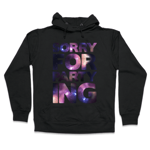 Sorry For Partying Hooded Sweatshirt