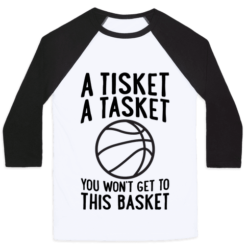 A Tisket, A Tasket, You Won't Get To This Basket Baseball Tee