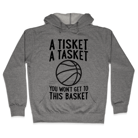 A Tisket, A Tasket, You Won't Get To This Basket Hooded Sweatshirt