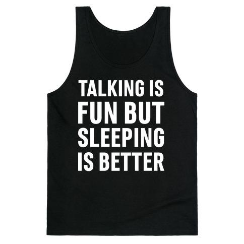Talking Is Fun But Sleeping Is Better Tank Top