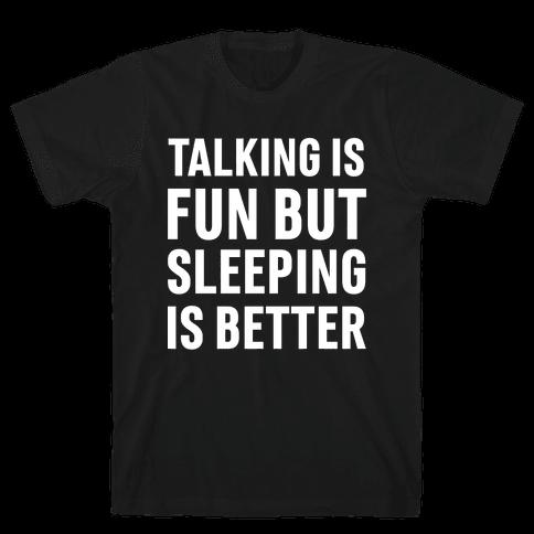 Talking Is Fun But Sleeping Is Better Mens T-Shirt