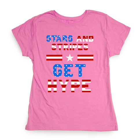 Stars And Stripes Get Hype Womens T-Shirt