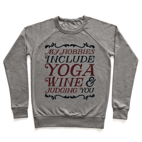 My Hobbies Include Yoga, Wine & Judging You Pullover