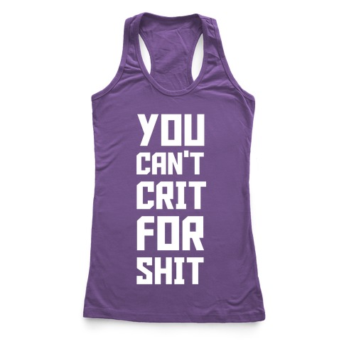 You Can't Crit For Shit Racerback Tank Top