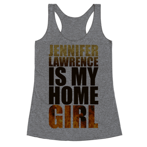 Jennifer Lawrence Is My Home Girl Racerback Tank Top