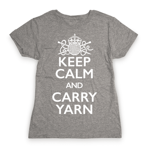 Keep Calm And Carry Yarn (Knitting) Womens T-Shirt