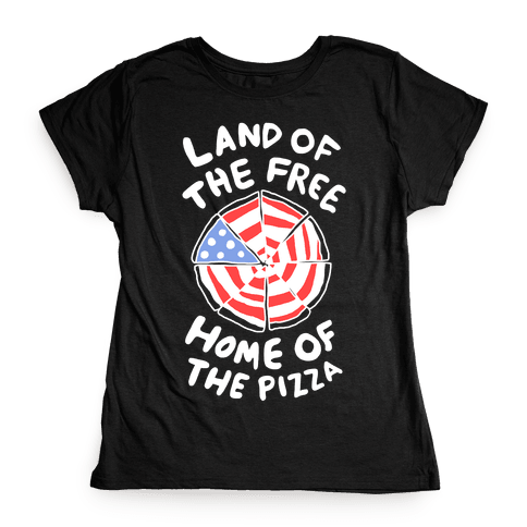 Land of the Free, Home of the Pizza Womens T-Shirt