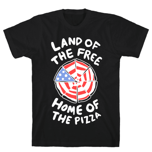 Land of the Free, Home of the Pizza Mens T-Shirt