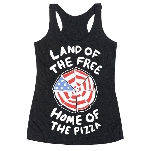 Land of the Free, Home of the Pizza Racerback Tank Top