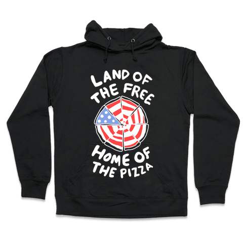Land of the Free, Home of the Pizza Hooded Sweatshirt