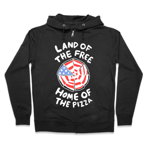 Land of the Free, Home of the Pizza Zip Hoodie