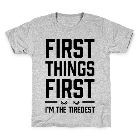 First Things First I'm The Tiredest Kids T-Shirt