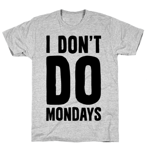 I Don't Do Mondays Mens T-Shirt