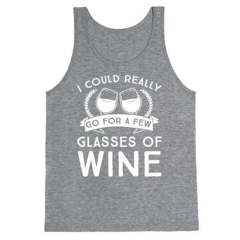 I Could Really Go For A Few Glasses Of Wine Tank Top