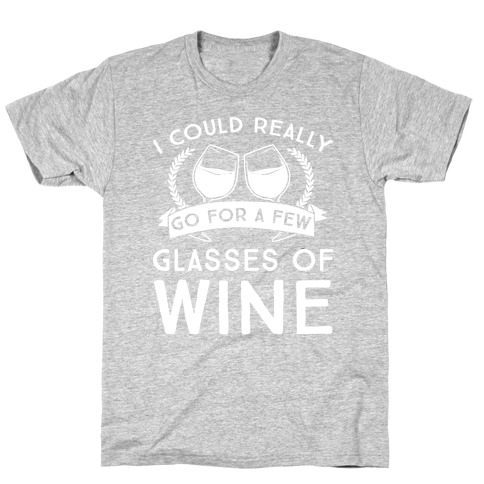 I Could Really Go For A Few Glasses Of Wine T-Shirt