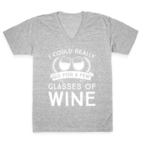 I Could Really Go For A Few Glasses Of Wine V-Neck Tee Shirt