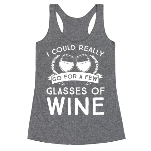 I Could Really Go For A Few Glasses Of Wine Racerback Tank Top