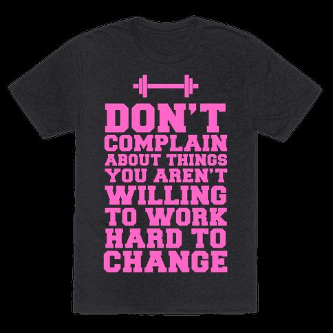 Don 39 T Complain Work Hard T Shirt Human