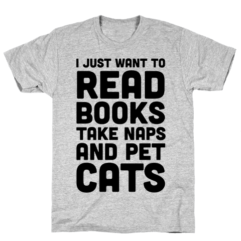 I Just Want To Read Books Take Naps And Pet Cats Mens T-Shirt