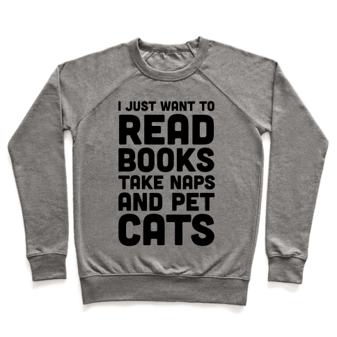 I Just Want To Read Books Take Naps And Pet Cats Pullover