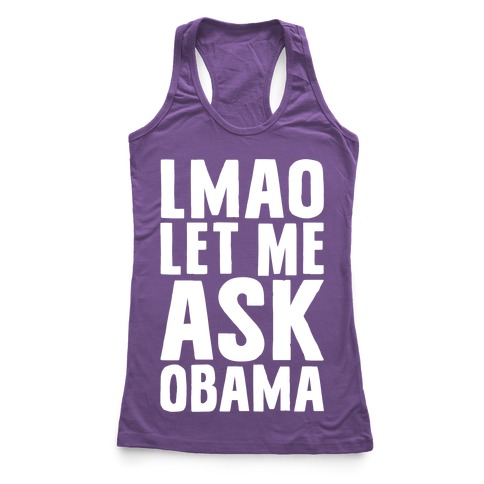 LMAO Let Me Ask Obama Racerback Tank Top