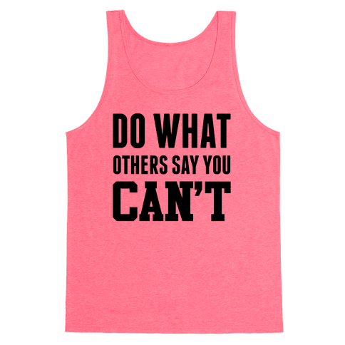 Do What Others Say You Can't Tank Top