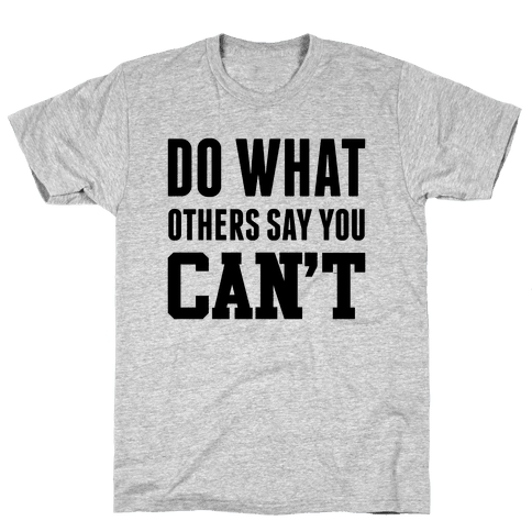 Do What Others Say You Can't Mens T-Shirt