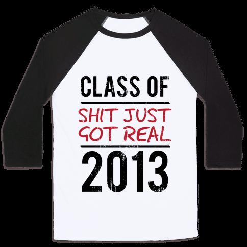 Class of 2013 (Shit Just Got REAL) (Tank) Baseball Tee
