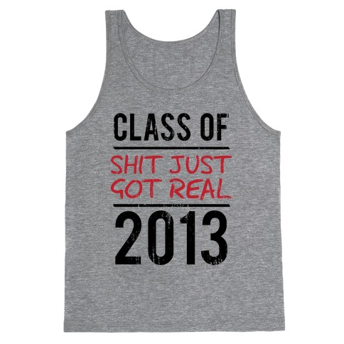 Class of 2013 (Shit Just Got REAL) (Tank) Tank Top