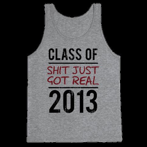 Class of 2013 (Shit Just Got REAL) (Tank) Tank Top